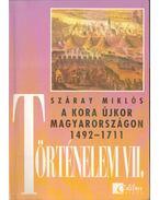 Történelem VII. - A kora újkor Magyarországon 1492-1711 - Száray Miklós