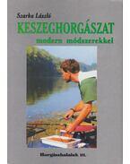Keszeghorgászat modern módszerekkel - Szarka László