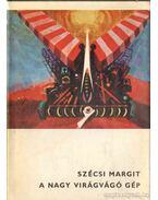 A nagy virágvágó gép - Szécsi Margit