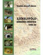 Székelyföld körkörös erődítése 1940-44