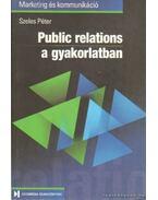 Public relations a gyakorlatban - Szeles Péter
