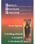 A boldog életről - A rendről - A türelemről - Szent Ágoston