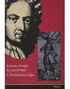 A Robinson írója - Szentmihályi Szabó Péter