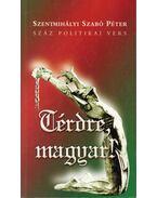 Térdre, magyar! (dedikált) - Szentmihályi Szabó Péter