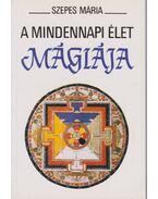 A mindennapi élet mágiája - Szepes Mária