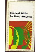 Az üveg árnyéka - Szepesi Attila