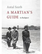 A Martian's Guide to Budapest - Szerb Antal