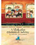 A titokzatos csizmaevő szörny - Igaz történetek valódi gyerekekről - Szerkesztő: Halász Csilla