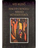 Staudt-Csengeli Mihály művészetéről (számozott, aláírt) - Szíj Rezső