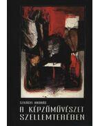 A képzőművészet szellemterében (dedikált) - Szilágyi András