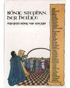 König Stephan der Heilige der erste König von Ungarn - Szlatky Mária