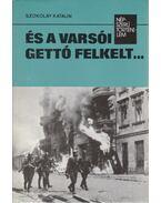 És a varsói gettó felkelt... - Szokolay Katalin