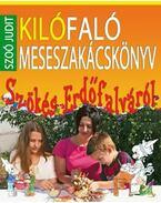 Kilófaló meseszakácskönyv - Szökés Erdőfalváról - Szoó Judit