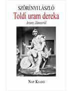 Toldi uram dereka - Arany Jánosról - ÜKH 2018 - Szörényi László