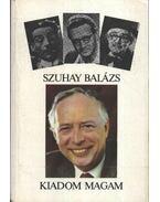 Kiadom magam - Szuhay Balázs