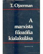 A marxista filozófia kialakulása - T. Ojzerman