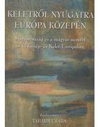 Keletről Nyugatra Európa közepén - Tabajdi Csaba (szerk.)