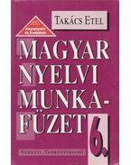 Magyar nyelvi munkafüzet 6. - Takács Etel