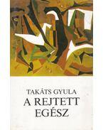 A rejtett egész - Takáts Gyula