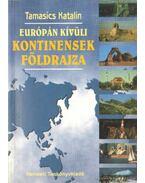 Európán kívüli kontinensek földrajza - Tamasics Katalin