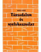 Társadalom és nyelvhasználat - Kiss Jenő