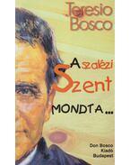 A szalézi Szent mondta... - Teresio Bosco