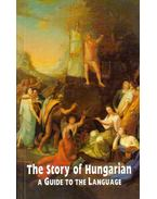 The Story of Hungarian: A Guide to the Language