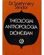 Theológiai antropológia dióhéjban - Dr. Szathmáry Sándor