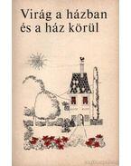Virág a házban és a ház körül - Ticsénszky Marianna