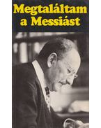 Megtaláltam a Messiást - Timár László, Scott Kent, Agnes, Warmer Rózsa, Phillips, O. E., Rosswally, M. L.