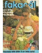 Fakanál 101 étel zöldségfélékből - Tiszai László (szerk.)