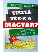 Tiszta vér-e a magyar? - Idegenek Magyarországon