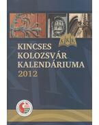 Kincses Kolozsvár kalendáriuma 2012 - Több szerkesztő