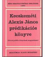 Kecskeméti Alexis János prédikációs könyve - Tolnai Gábor