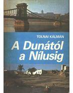 A Dunától a Nílusig - Tolnai Kálmán