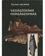 Vadászoknak, horgászoknak - Tolnai Kálmán