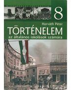 Történelem 8. az általános iskolások számára - Horváth Péter