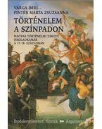 Történelem a színpadon (dedikált) - Varga Imre, Pintér Márta Zsuzsanna