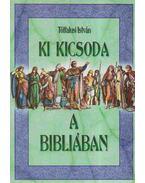 Ki kicsoda a Bibliában - Tótfalusi István