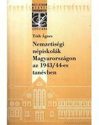 Nemzetiségi népiskolák Magyarországon az 1943-44 tanévben - Tóth Ágnes