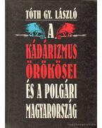 A kádárizmus örökösei és a polgári Magyarország - Tóth Gy. László