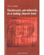 Társkeresés, párválasztás, én is boldog akarok lenni - Tóth Ildikó