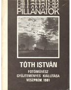 Tóth István fotóművész Pillanatok című gyűjteményes kiállítása (dedikált)
