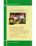 Magyar közjogi hagyományok és nemzeti öntudat a 19. század végétől napjainkig - Tóth Zoltán József