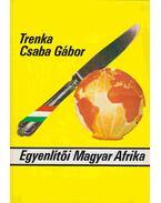 Egyenlítői Magyar Afrika - Trenka Csaba Gábor