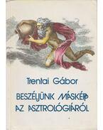 Beszéljünk másképp az asztrológiáról - Trentai Gábor