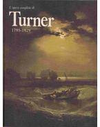 L'opera completa di Turner 1793-1829