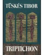 Triptichon - Tüskés Tibor