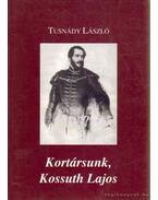 Kortársunk, Kossuth Lajos - Tusnády László