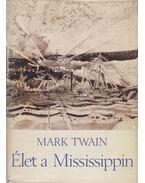 Élet a mississipin - Twain, Mark